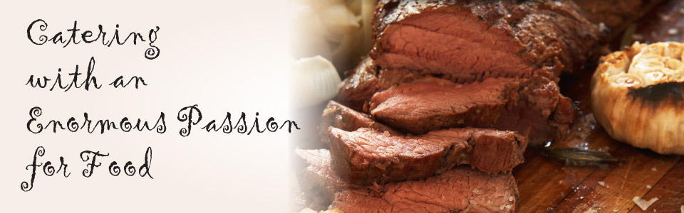 Catering with an Enormous Passion for Food | beef