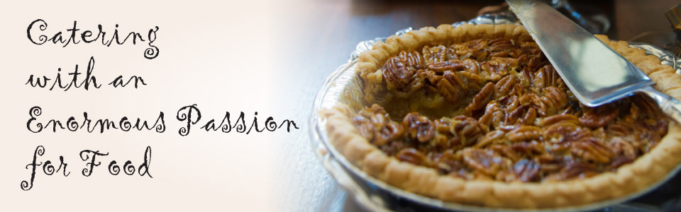 Catering with an Enormous Passion for Food | pecan pie
